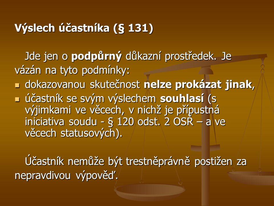 Výslech účastníka (§ 131) Jde jen o podpůrný důkazní prostředek.