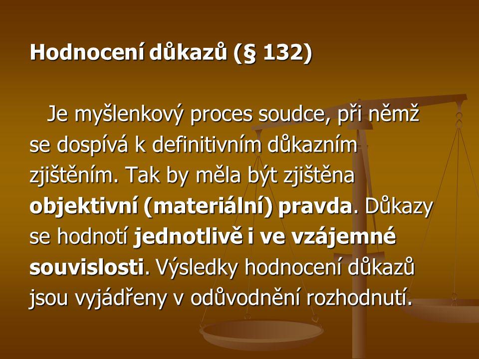 Hodnocení důkazů (§ 132) Je myšlenkový proces soudce, při němž se dospívá k definitivním důkazním zjištěním. Tak by měla být zjištěna objektivní (mate