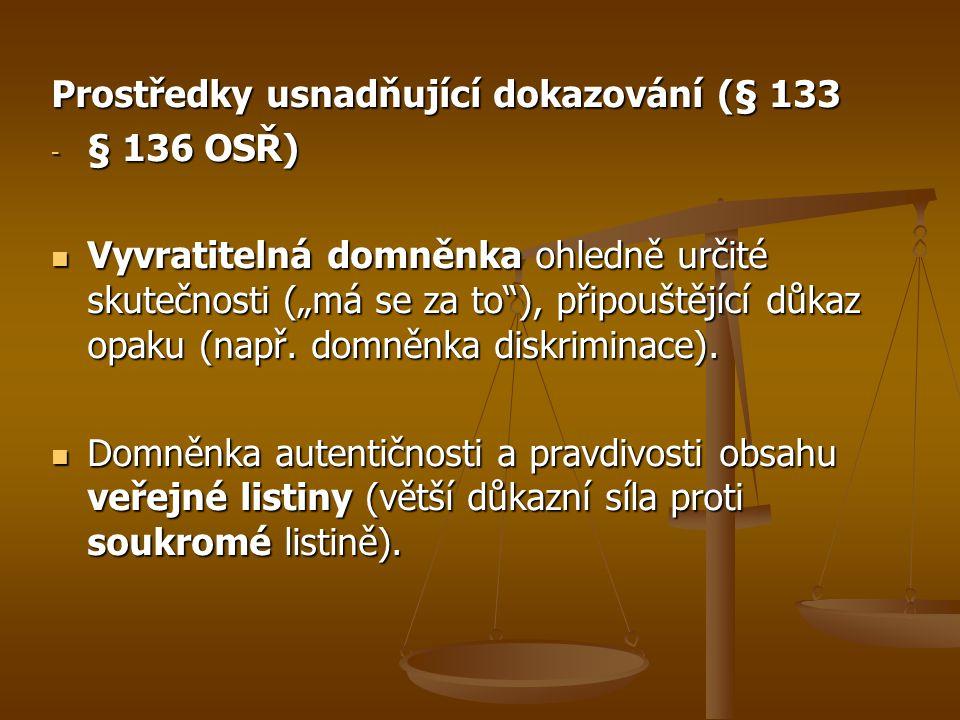 """Prostředky usnadňující dokazování (§ 133 - § 136 OSŘ) Vyvratitelná domněnka ohledně určité skutečnosti (""""má se za to ), připouštějící důkaz opaku (např."""