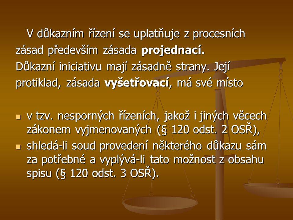 V důkazním řízení se uplatňuje z procesních zásad především zásada projednací. Důkazní iniciativu mají zásadně strany. Její protiklad, zásada vyšetřov
