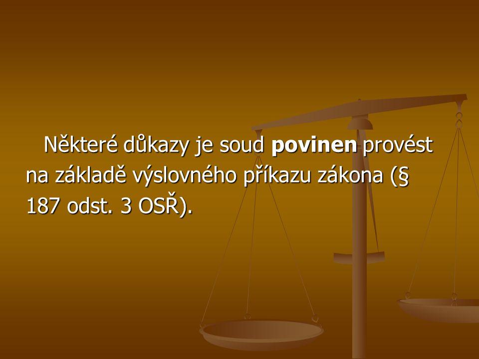 Ohledání (§ 130) Soud jím získává bezprostřední poznatky o určitých skutečnostech.