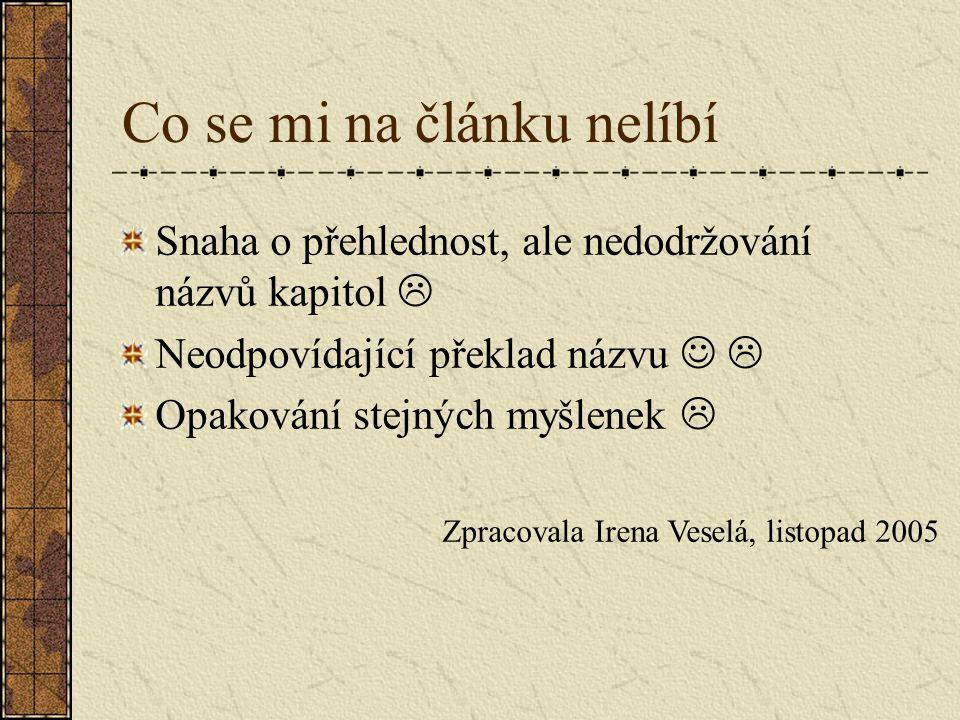 Co se mi na článku nelíbí Snaha o přehlednost, ale nedodržování názvů kapitol  Neodpovídající překlad názvu  Opakování stejných myšlenek  Zpracovala Irena Veselá, listopad 2005