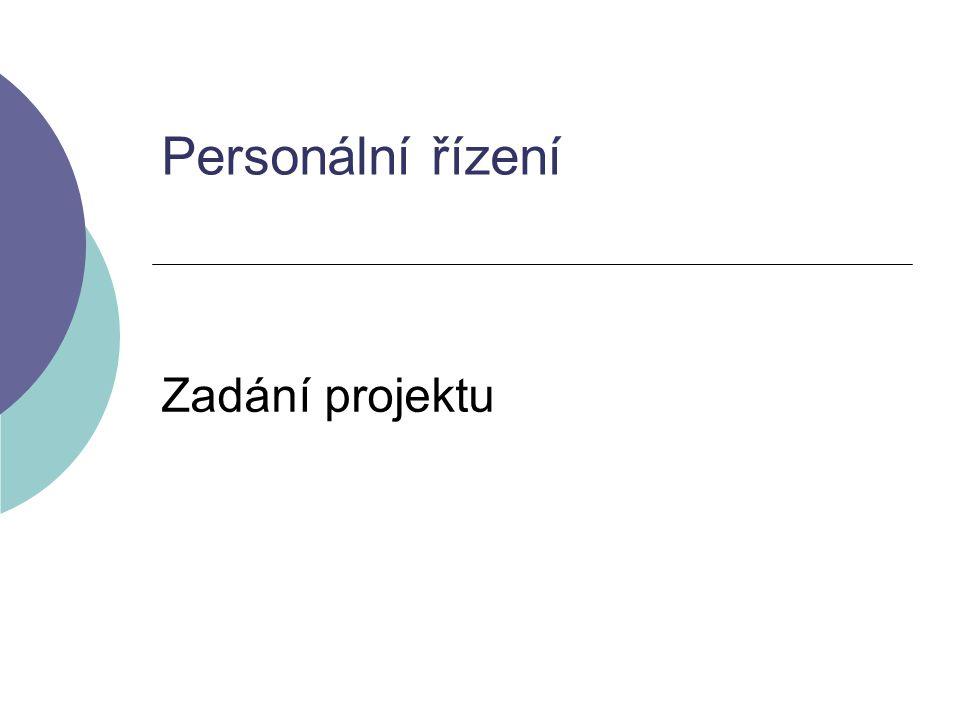 Charakteristika projektu Přijetí pracovníka na volné pracovní místo a postupné formování jeho předpokladů probíhajícími personálními činnostmi Obsah projektu: 1.
