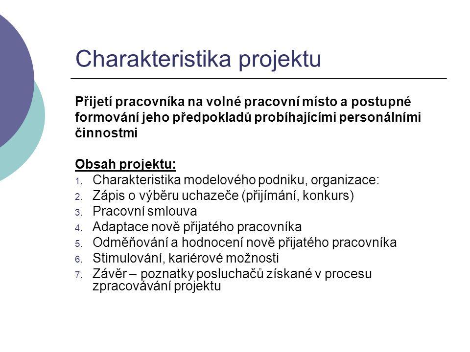Charakteristika projektu Přijetí pracovníka na volné pracovní místo a postupné formování jeho předpokladů probíhajícími personálními činnostmi Obsah p