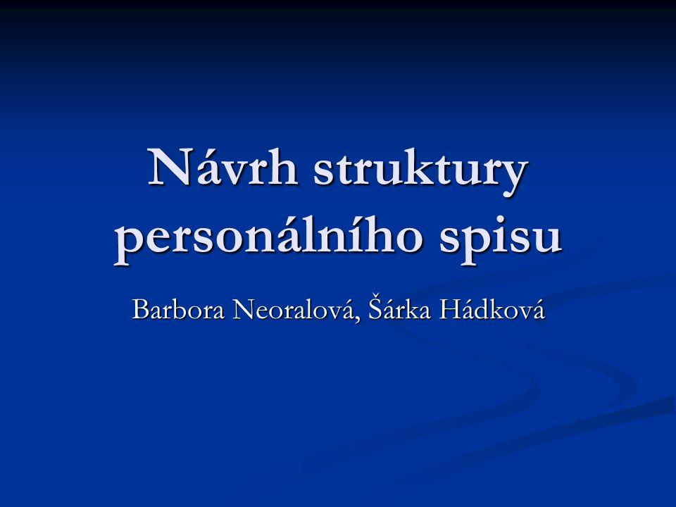 Návrh struktury personálního spisu Barbora Neoralová, Šárka Hádková