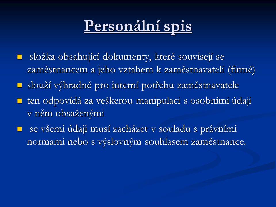 Personální spis složka obsahující dokumenty, které souvisejí se zaměstnancem a jeho vztahem k zaměstnavateli (firmě) složka obsahující dokumenty, kter