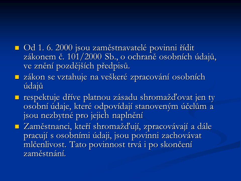 Od 1. 6. 2000 jsou zaměstnavatelé povinni řídit zákonem č. 101/2000 Sb., o ochraně osobních údajů, ve znění pozdějších předpisů. Od 1. 6. 2000 jsou za