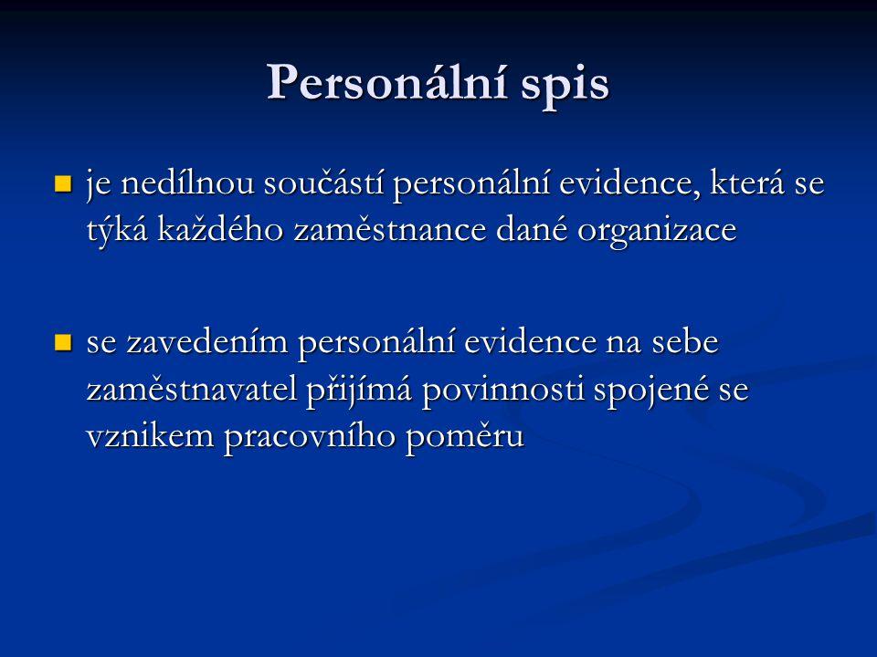 Personální spis je nedílnou součástí personální evidence, která se týká každého zaměstnance dané organizace je nedílnou součástí personální evidence,