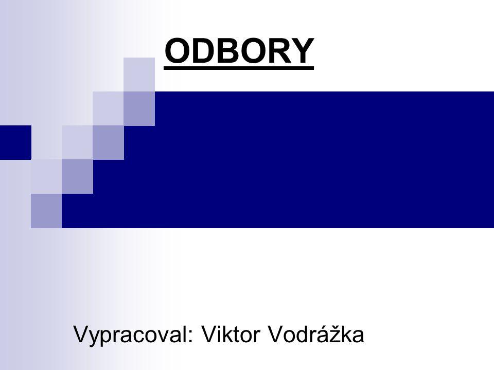 ODBORY Vypracoval: Viktor Vodrážka
