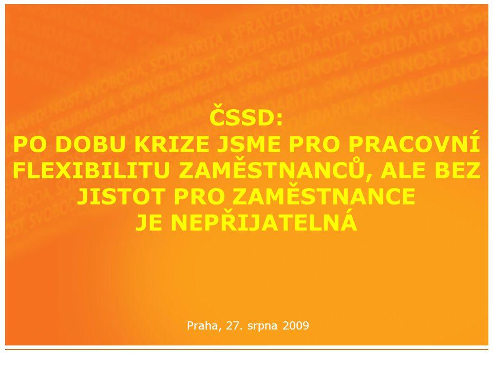 ČSSD: PO DOBU KRIZE JSME PRO PRACOVNÍ FLEXIBILITU ZAMĚSTNANCŮ, ALE BEZ JISTOT PRO ZAMĚSTNANCE JE NEPŘIJATELNÁ Praha, 27.