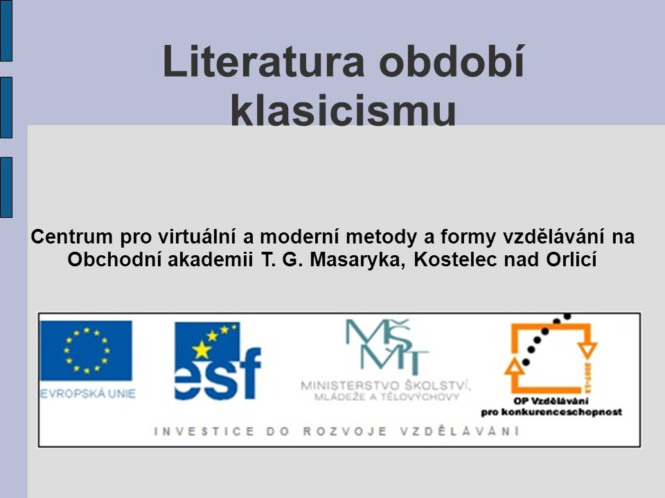 Literatura období klasicismu Centrum pro virtuální a moderní metody a formy vzdělávání na Obchodní akademii T. G. Masaryka, Kostelec nad Orlicí