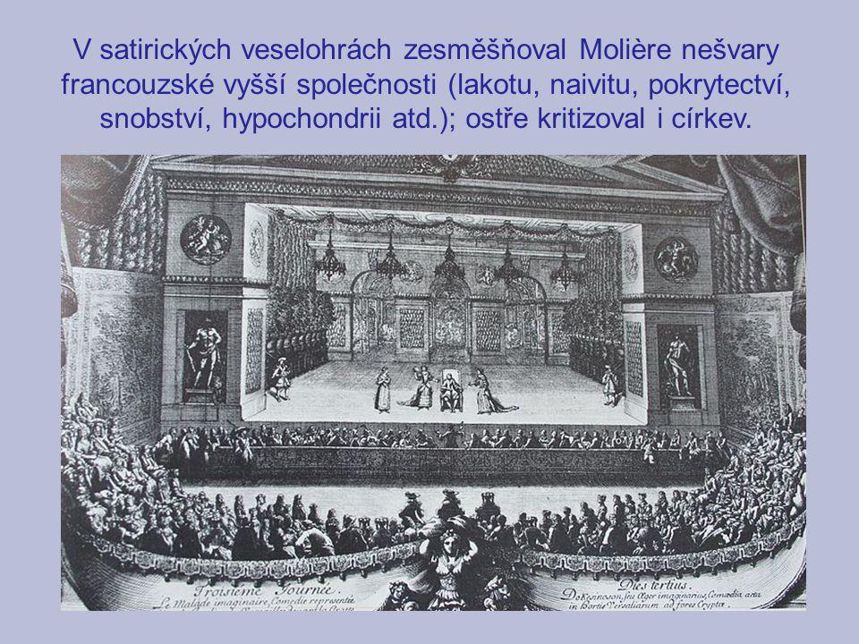V satirických veselohrách zesměšňoval Molière nešvary francouzské vyšší společnosti (lakotu, naivitu, pokrytectví, snobství, hypochondrii atd.); ostře