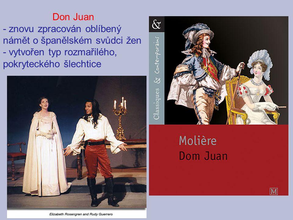 Don Juan - znovu zpracován oblíbený námět o španělském svůdci žen - vytvořen typ rozmařilého, pokryteckého šlechtice