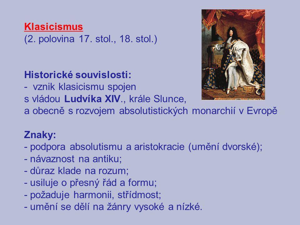 Klasicismus (2. polovina 17. stol., 18. stol.) Historické souvislosti: - vznik klasicismu spojen s vládou Ludvíka XIV., krále Slunce, a obecně s rozvo