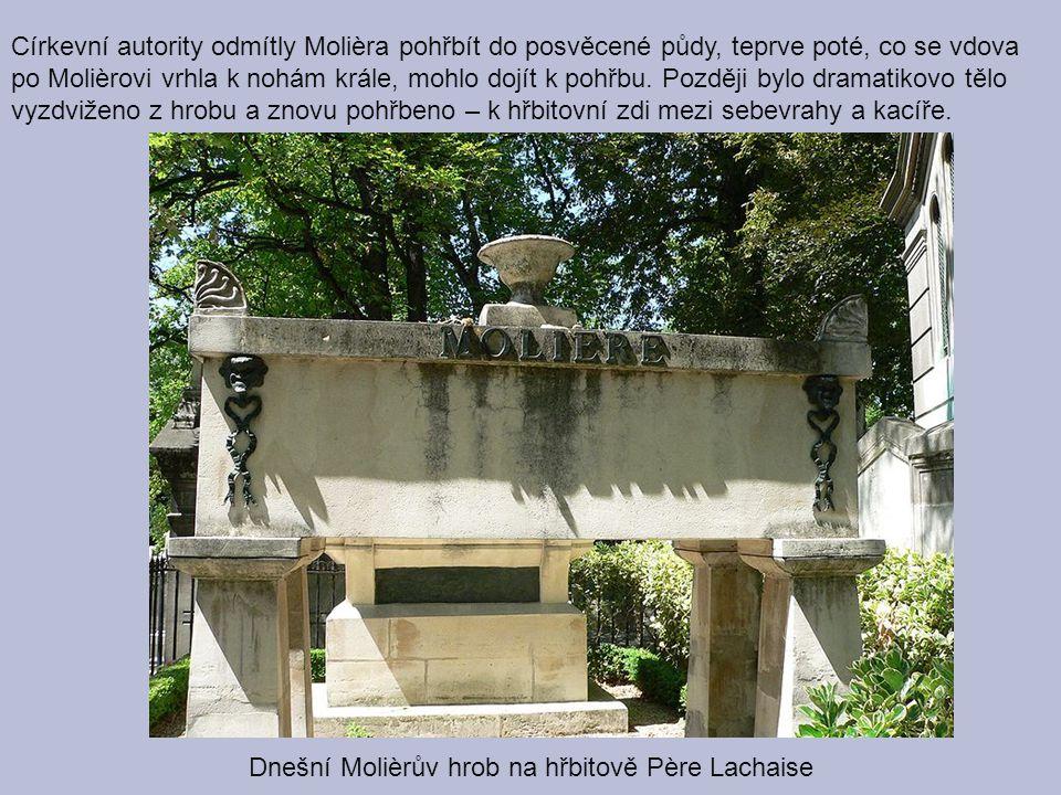 Dnešní Molièrův hrob na hřbitově Père Lachaise Církevní autority odmítly Molièra pohřbít do posvěcené půdy, teprve poté, co se vdova po Molièrovi vrhl
