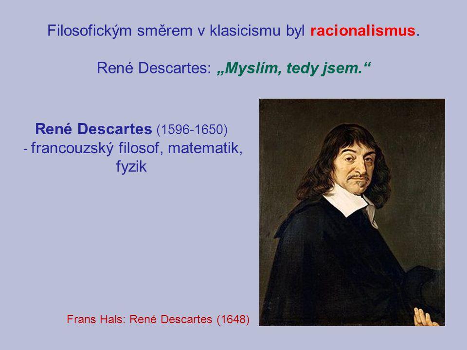 """Filosofickým směrem v klasicismu byl racionalismus. René Descartes: """"Myslím, tedy jsem."""" Frans Hals: René Descartes (1648) René Descartes (1596-1650)"""