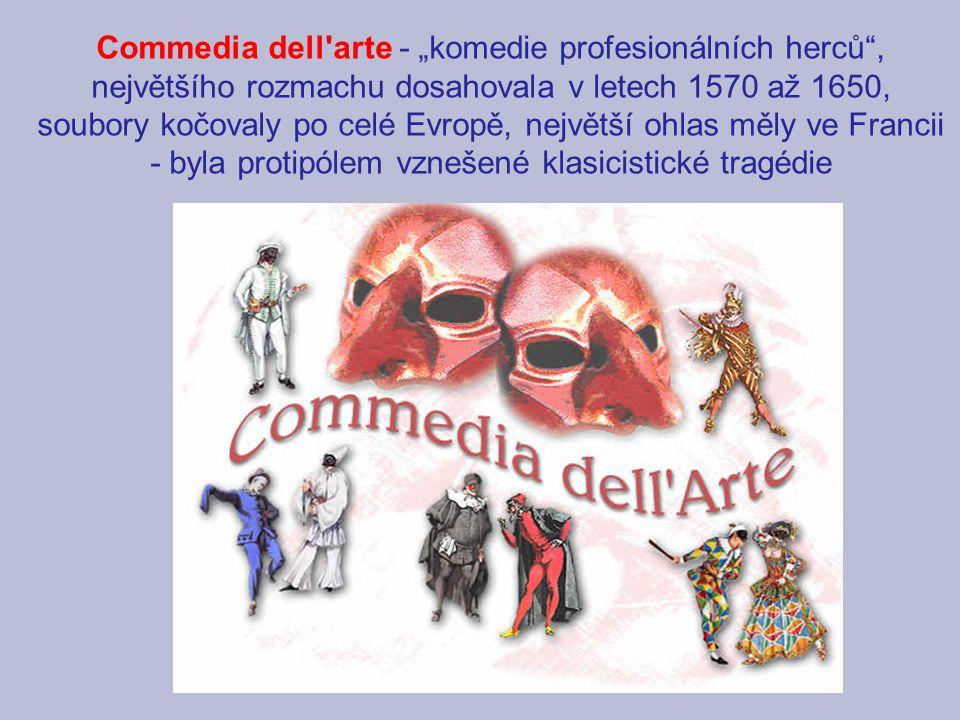 """Commedia dell'arte - """"komedie profesionálních herců"""", největšího rozmachu dosahovala v letech 1570 až 1650, soubory kočovaly po celé Evropě, největší"""