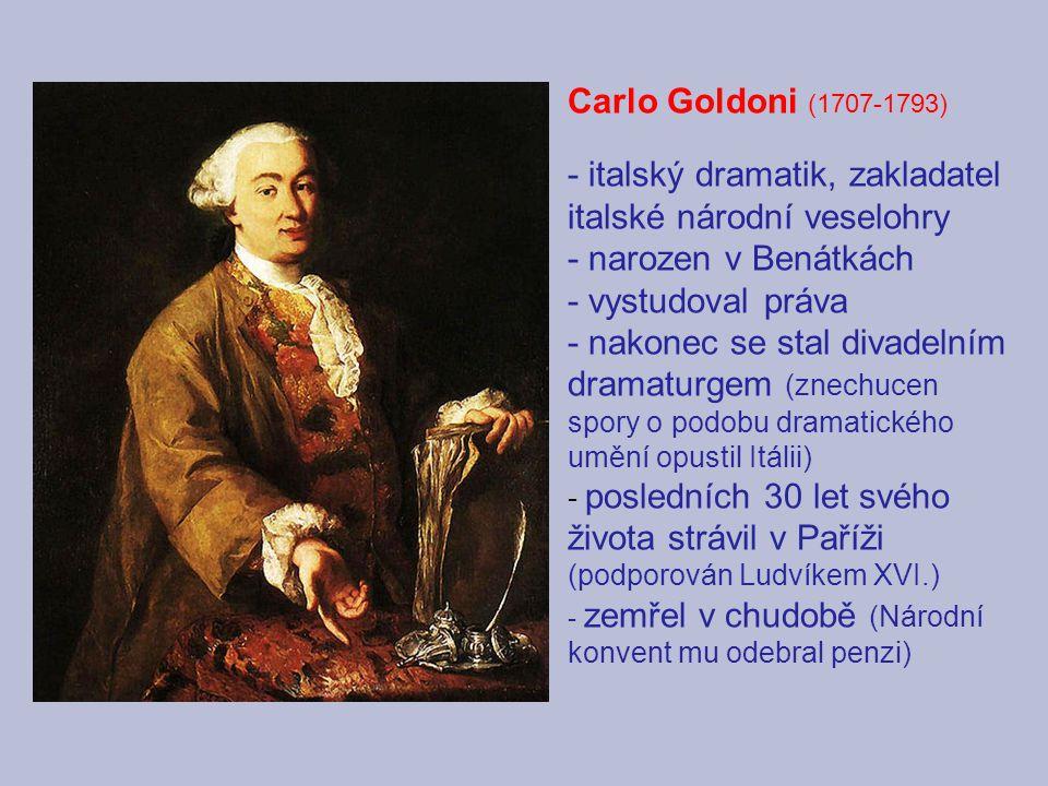 Carlo Goldoni (1707-1793) - italský dramatik, zakladatel italské národní veselohry - narozen v Benátkách - vystudoval práva - nakonec se stal divadeln