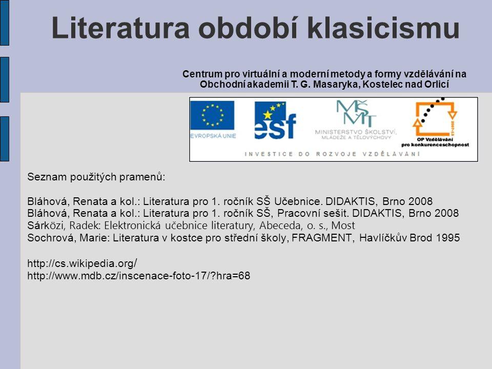 Seznam použitých pramenů: Bláhová, Renata a kol.: Literatura pro 1. ročník SŠ Učebnice. DIDAKTIS, Brno 2008 Bláhová, Renata a kol.: Literatura pro 1.