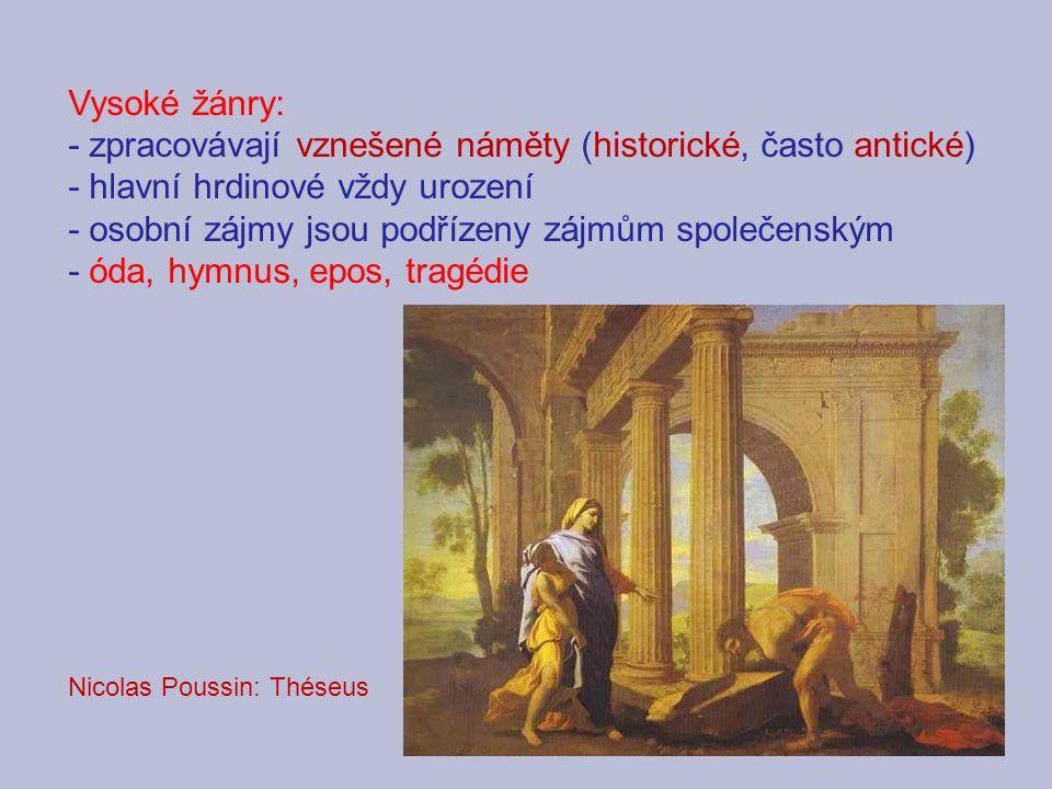 Vysoké žánry: - zpracovávají vznešené náměty (historické, často antické) - hlavní hrdinové vždy urození - osobní zájmy jsou podřízeny zájmům společens