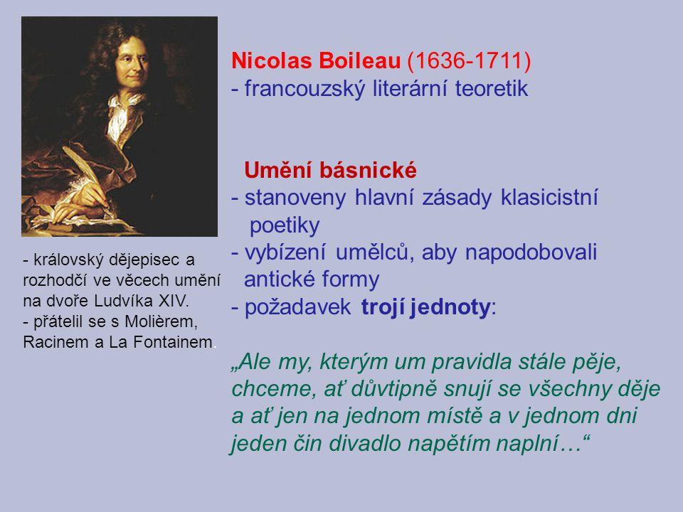 Nicolas Boileau (1636-1711) - francouzský literární teoretik Umění básnické - stanoveny hlavní zásady klasicistní poetiky - vybízení umělců, aby napod