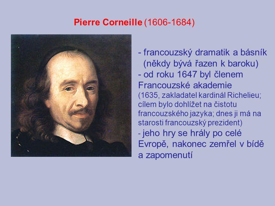 Pierre Corneille (1606-1684) - francouzský dramatik a básník (někdy bývá řazen k baroku) - od roku 1647 byl členem Francouzské akademie (1635, zaklada