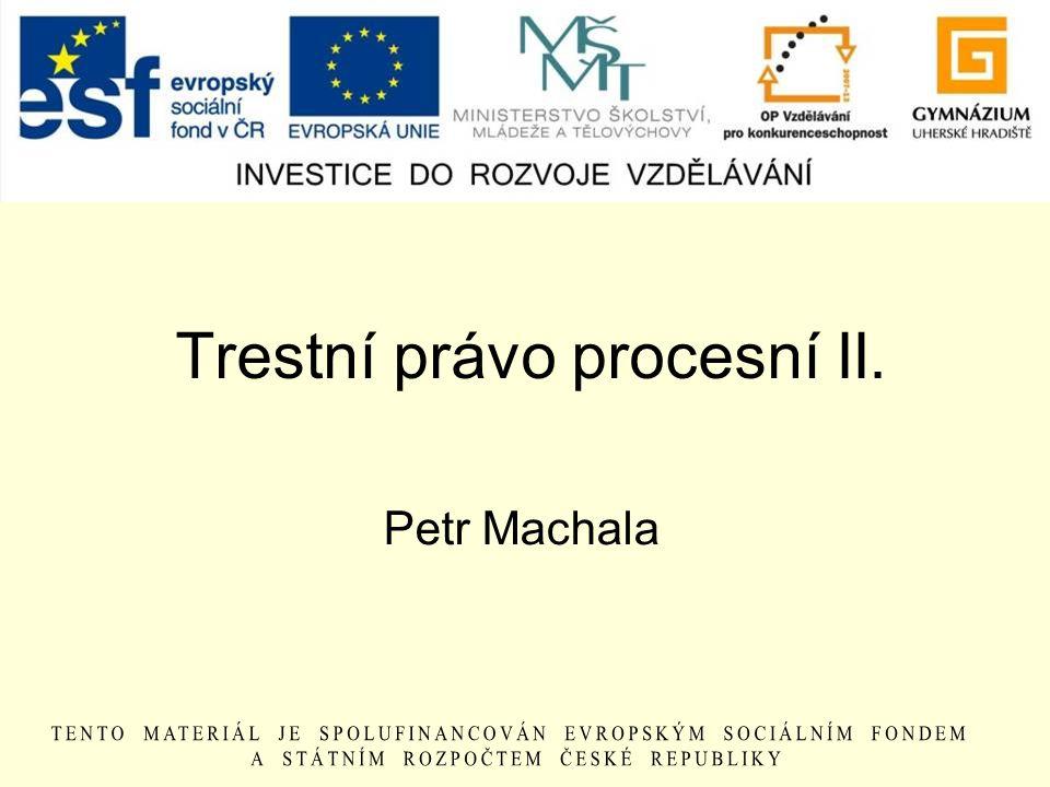 Trestní právo procesní II. Petr Machala