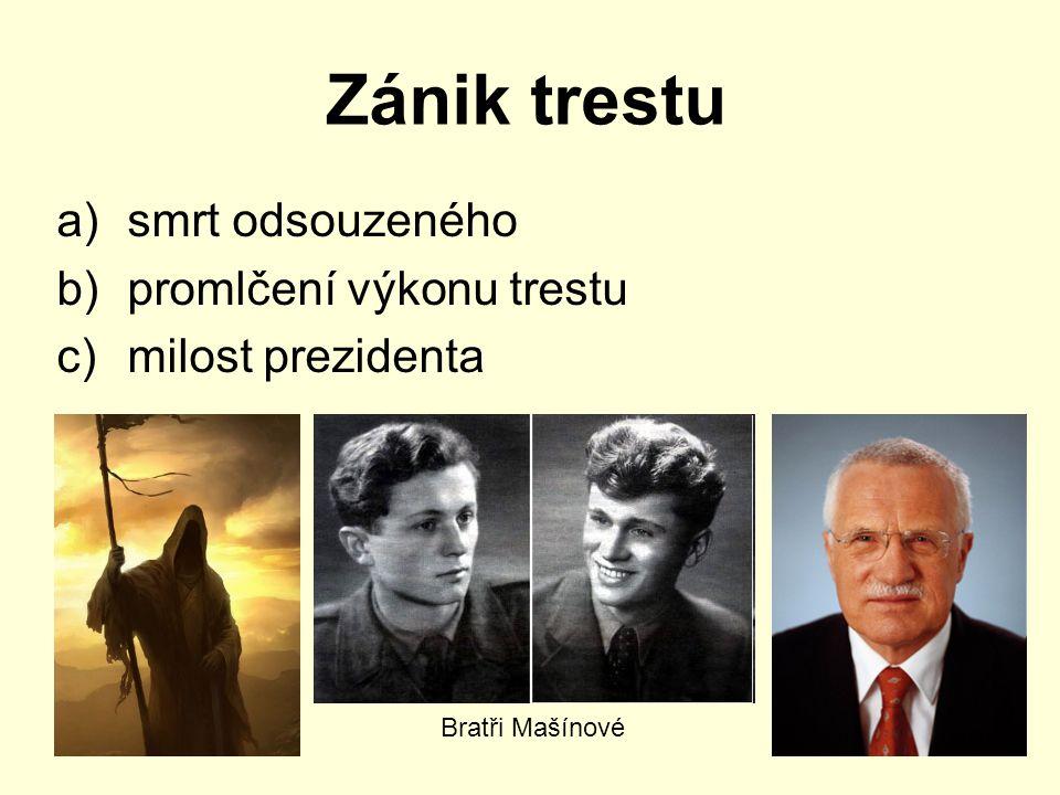 Zánik trestu a)smrt odsouzeného b)promlčení výkonu trestu c)milost prezidenta Bratři Mašínové
