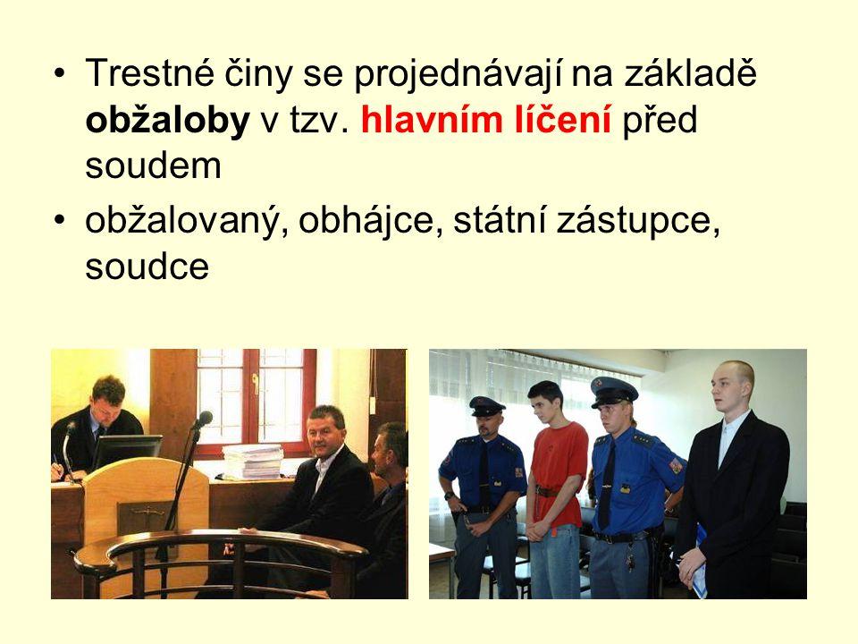 Trestné činy se projednávají na základě obžaloby v tzv. hlavním líčení před soudem obžalovaný, obhájce, státní zástupce, soudce