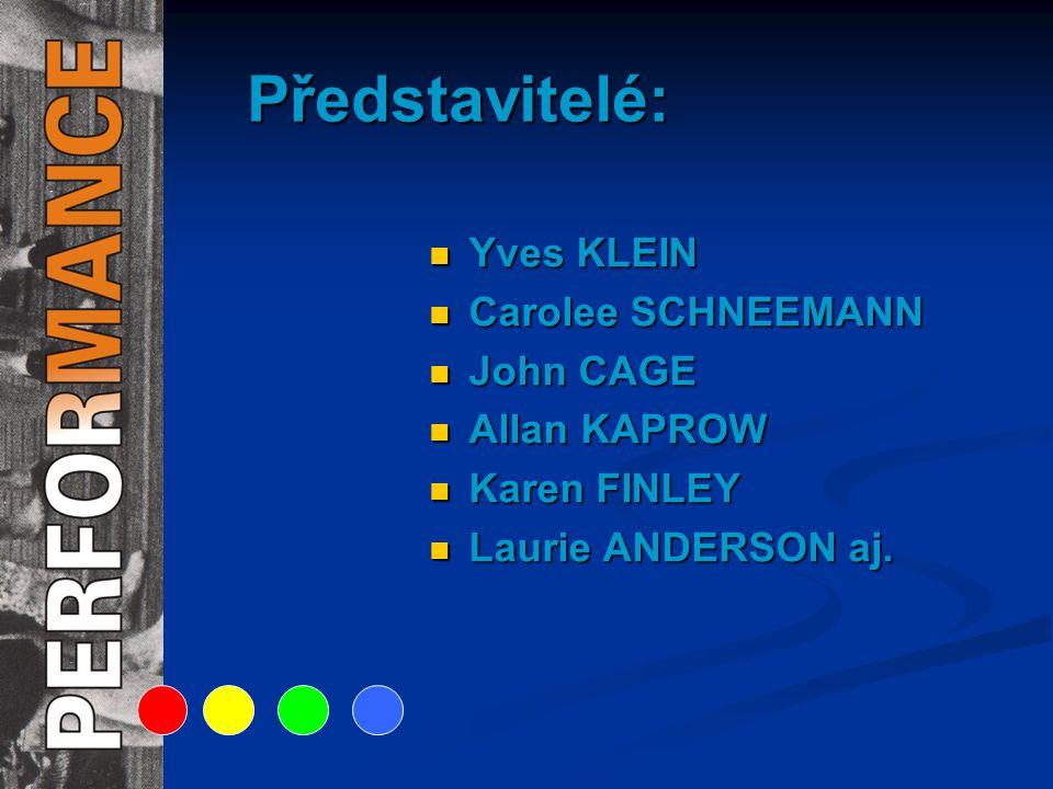 Představitelé: Yves KLEIN Carolee SCHNEEMANN John CAGE Allan KAPROW Karen FINLEY Laurie ANDERSON aj.