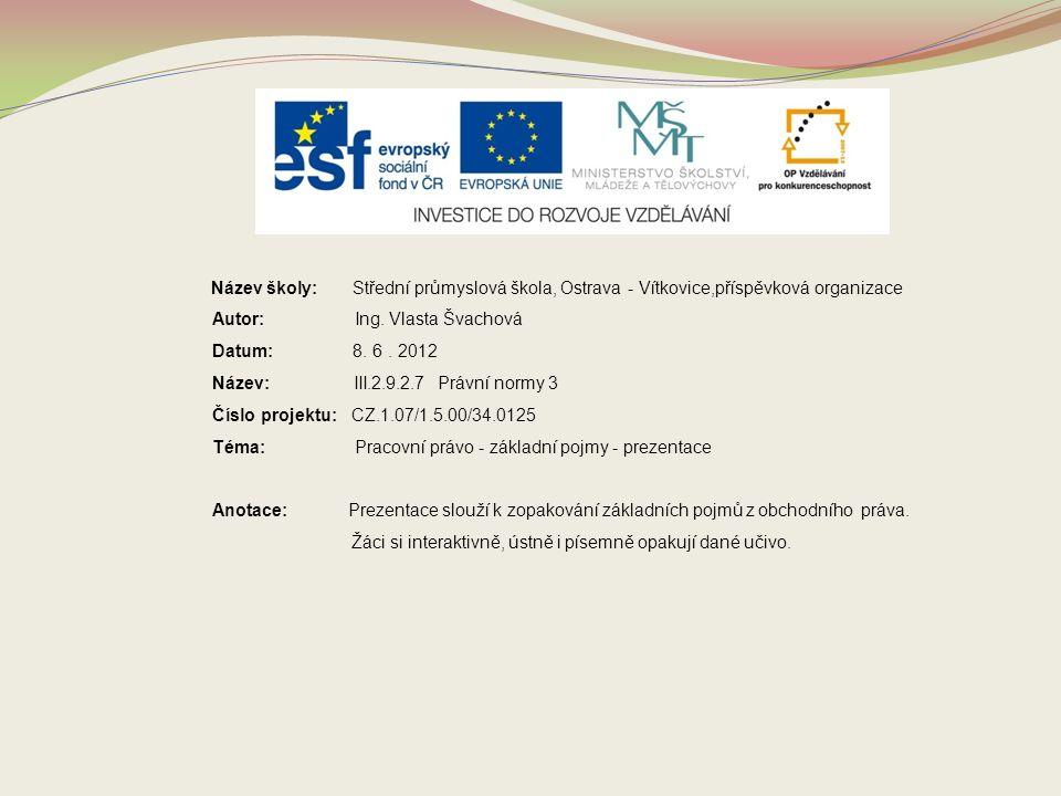 Název školy: Střední průmyslová škola, Ostrava - Vítkovice,příspěvková organizace Autor: Ing. Vlasta Švachová Datum: 8. 6. 2012 Název: III.2.9.2.7 Prá