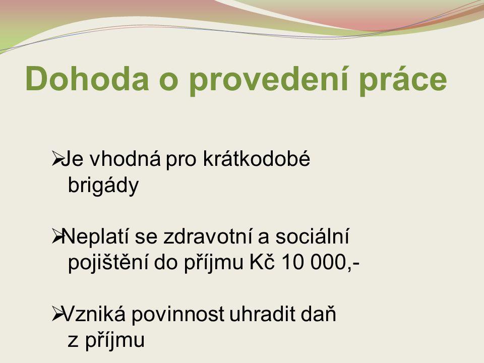 Dohoda o provedení práce  Je vhodná pro krátkodobé brigády  Neplatí se zdravotní a sociální pojištění do příjmu Kč 10 000,-  Vzniká povinnost uhrad