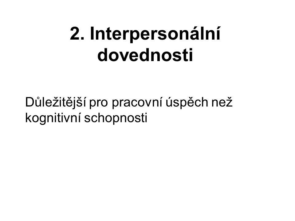 2. Interpersonální dovednosti Důležitější pro pracovní úspěch než kognitivní schopnosti