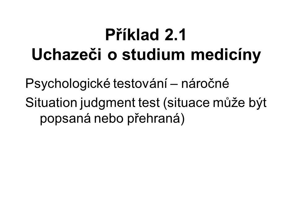 Příklad 2.1 Uchazeči o studium medicíny Psychologické testování – náročné Situation judgment test (situace může být popsaná nebo přehraná)