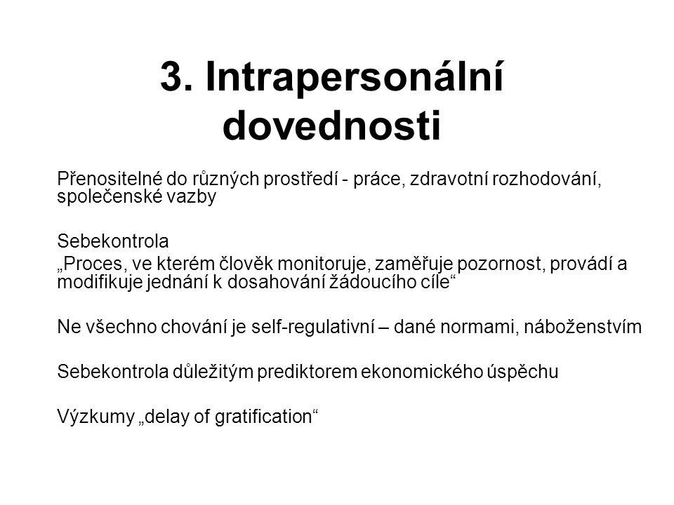 """3. Intrapersonální dovednosti Přenositelné do různých prostředí - práce, zdravotní rozhodování, společenské vazby Sebekontrola """"Proces, ve kterém člov"""