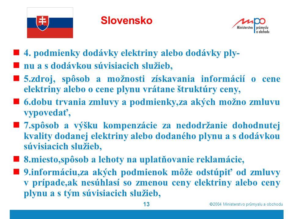  2004  Ministerstvo průmyslu a obchodu 13 Slovensko 4. podmienky dodávky elektriny alebo dodávky ply- nu a s dodávkou súvisiacich služieb, 5.zdroj,