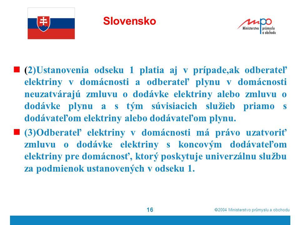  2004  Ministerstvo průmyslu a obchodu 16 Slovensko (2)Ustanovenia odseku 1 platia aj v prípade,ak odberateľ elektriny v domácnosti a odberateľ ply