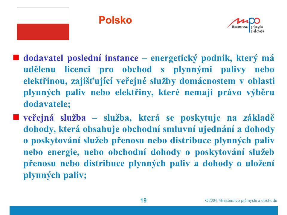  2004  Ministerstvo průmyslu a obchodu 19 Polsko dodavatel poslední instance – energetický podnik, který má udělenu licenci pro obchod s plynnými p