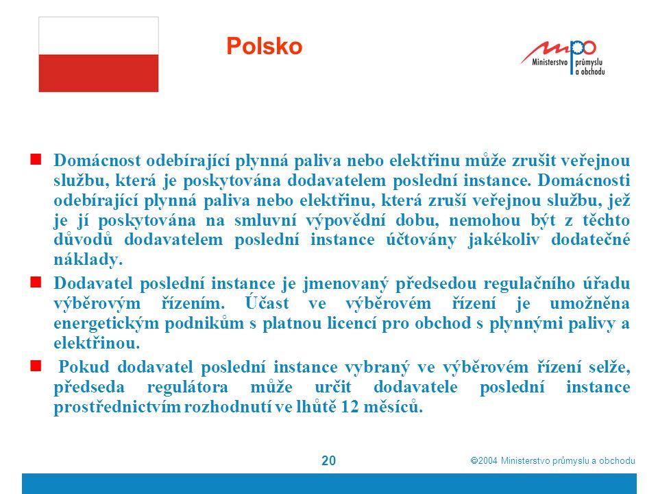  2004  Ministerstvo průmyslu a obchodu 20 Polsko Domácnost odebírající plynná paliva nebo elektřinu může zrušit veřejnou službu, která je poskytována dodavatelem poslední instance.