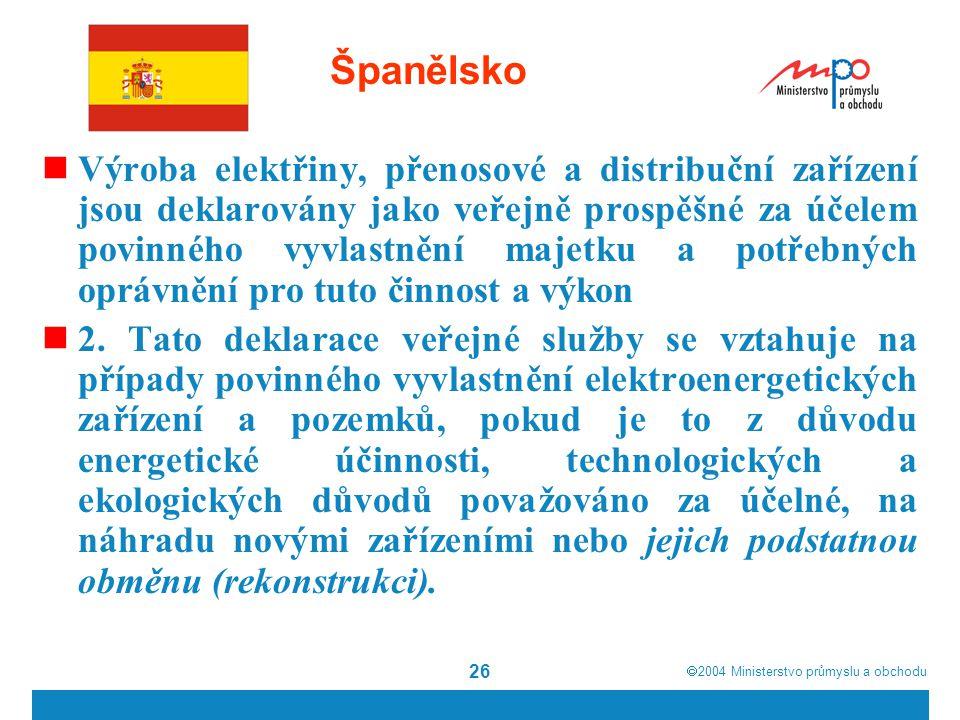  2004  Ministerstvo průmyslu a obchodu 26 Španělsko Výroba elektřiny, přenosové a distribuční zařízení jsou deklarovány jako veřejně prospěšné za účelem povinného vyvlastnění majetku a potřebných oprávnění pro tuto činnost a výkon 2.