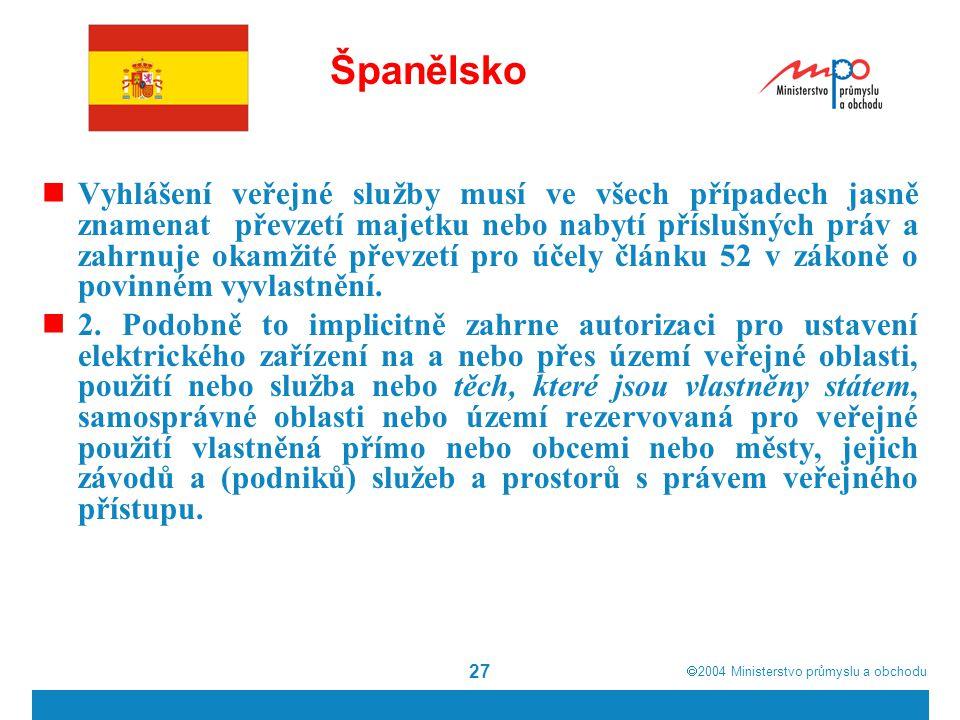  2004  Ministerstvo průmyslu a obchodu 27 Španělsko Vyhlášení veřejné služby musí ve všech případech jasně znamenat převzetí majetku nebo nabytí př