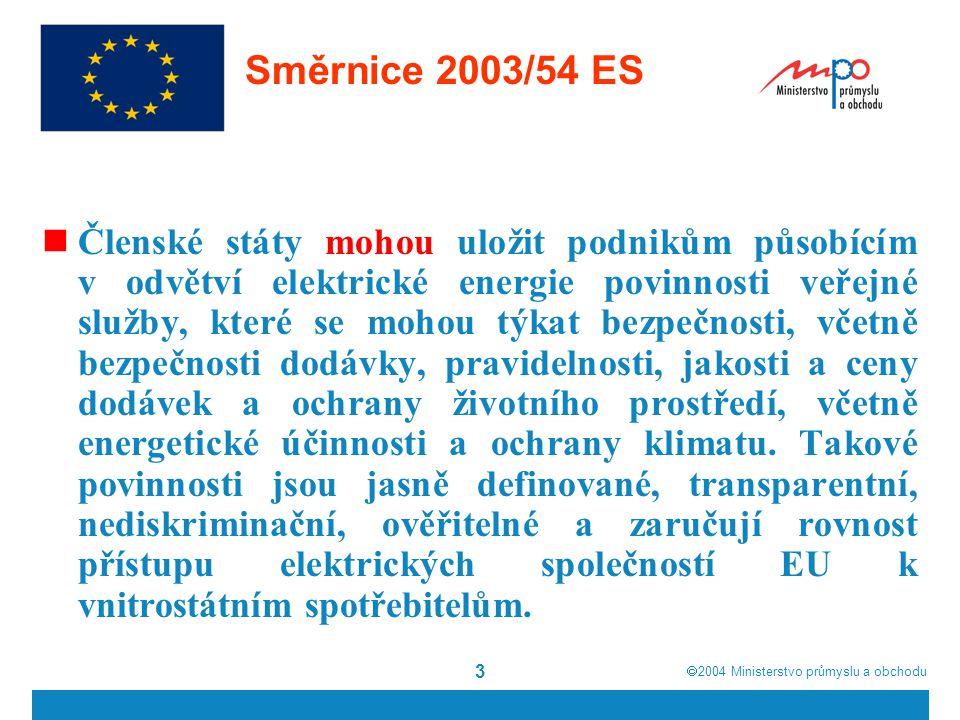 2004  Ministerstvo průmyslu a obchodu 3 Směrnice 2003/54 ES Členské státy mohou uložit podnikům působícím v odvětví elektrické energie povinnosti