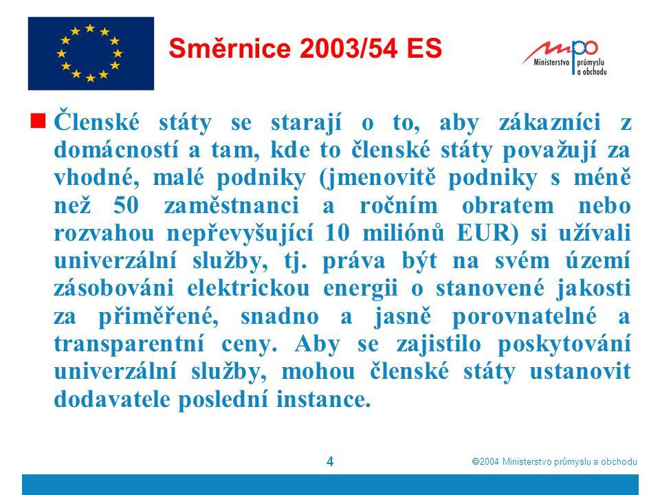  2004  Ministerstvo průmyslu a obchodu 4 Směrnice 2003/54 ES Členské státy se starají o to, aby zákazníci z domácností a tam, kde to členské státy