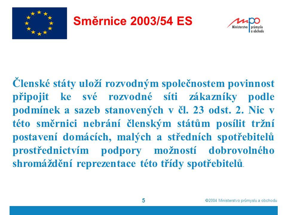  2004  Ministerstvo průmyslu a obchodu 5 Směrnice 2003/54 ES Členské státy uloží rozvodným společnostem povinnost připojit ke své rozvodné síti zák
