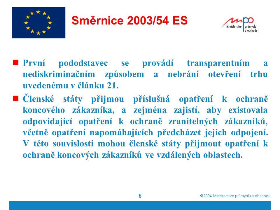  2004  Ministerstvo průmyslu a obchodu 17 Slovensko (4)Koncový dodávateľ elektriny pre domácnosť,ktorý poskytuje univerzálnu službu pre odberateľa elektriny v domácnosti,je povinný zabezpečiť pripojenie odberateľov elektriny v domácnosti do sústavy za podmienok stanovených úradom a pri dodržaní ceny alebo metodiky jej tvorby určenej úradom.