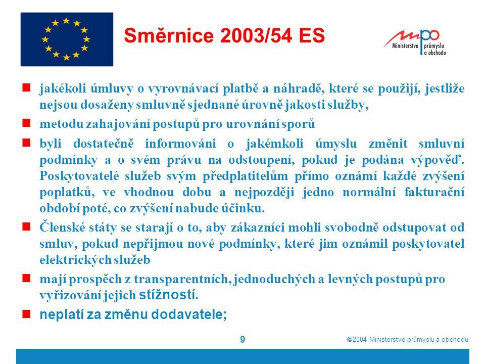  2004  Ministerstvo průmyslu a obchodu 9 Směrnice 2003/54 ES jakékoli úmluvy o vyrovnávací platbě a náhradě, které se použijí, jestliže nejsou dosa
