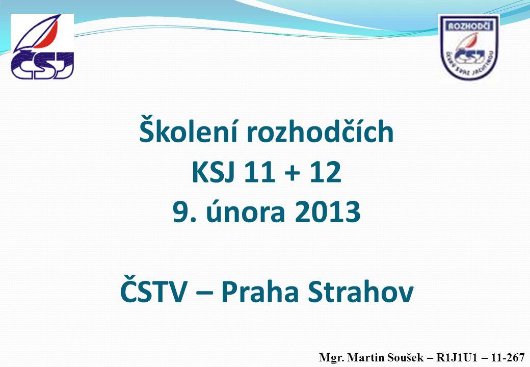 Školení rozhodčích KSJ 11 + 12 9. února 2013 ČSTV – Praha Strahov Mgr. Martin Soušek – R1J1U1 – 11-267