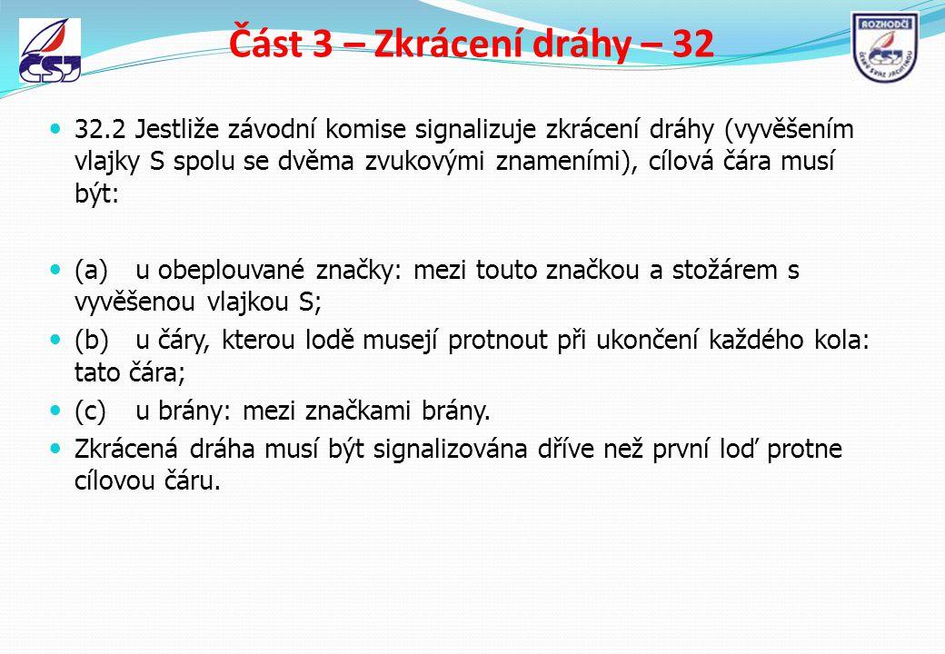 Část 3 – Zkrácení dráhy – 32 32.2Jestliže závodní komise signalizuje zkrácení dráhy (vyvěšením vlajky S spolu se dvěma zvukovými znameními), cílová čá