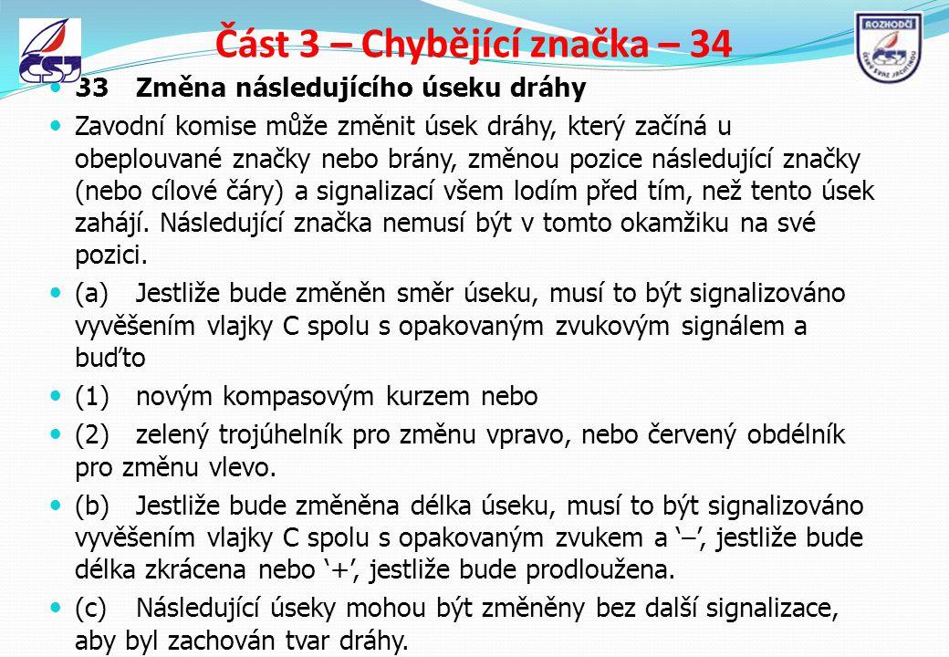 Část 3 – Chybějící značka – 34 33Změna následujícího úseku dráhy Zavodní komise může změnit úsek dráhy, který začíná u obeplouvané značky nebo brány,