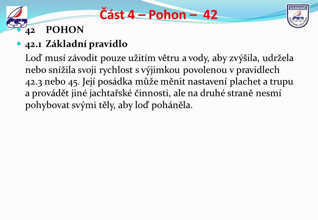 Část 4 – Pohon – 42 42POHON 42.1Základní pravidlo Loď musí závodit pouze užitím větru a vody, aby zvýšila, udržela nebo snížila svoji rychlost s výjim